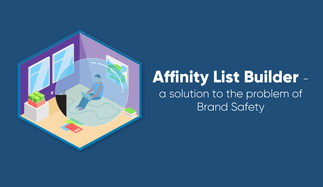 Affinity List Builder – a solution to the problem of Brand Safety