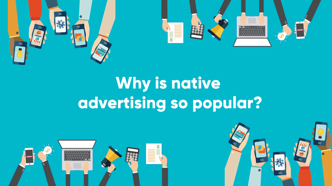 Why is native advertising so popular?