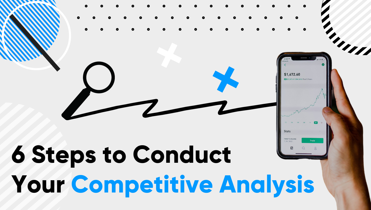 Six Steps to Conduct Your Competitive Analysis