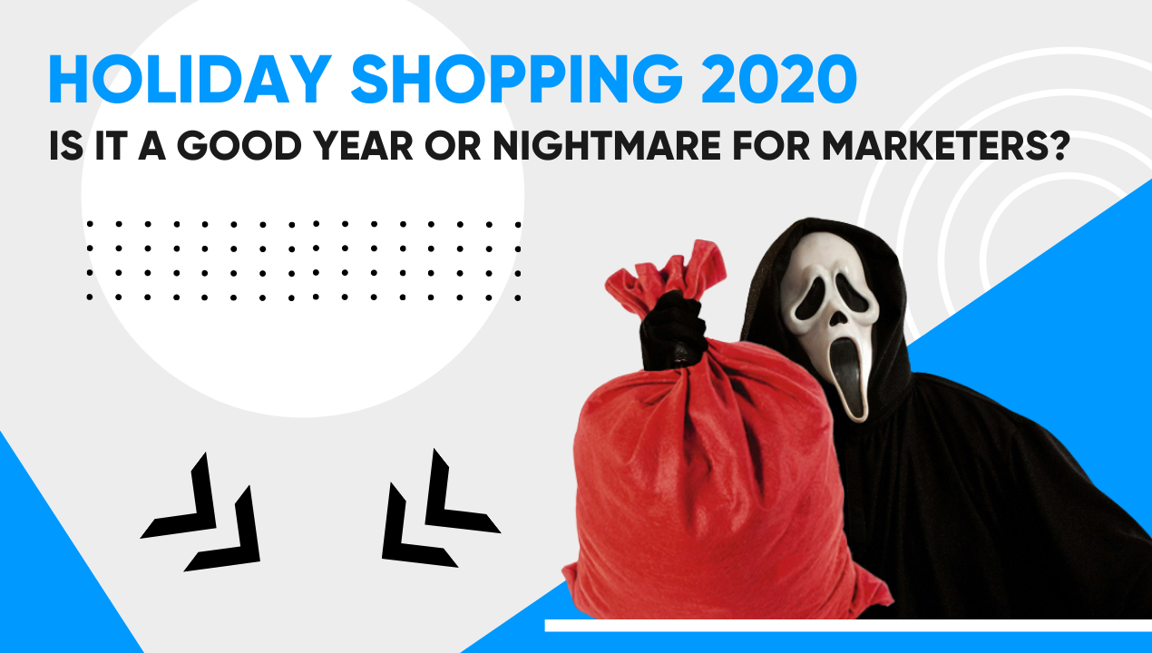Holiday Shopping 2020: Is It a Good Year or Nightmare for Marketers?