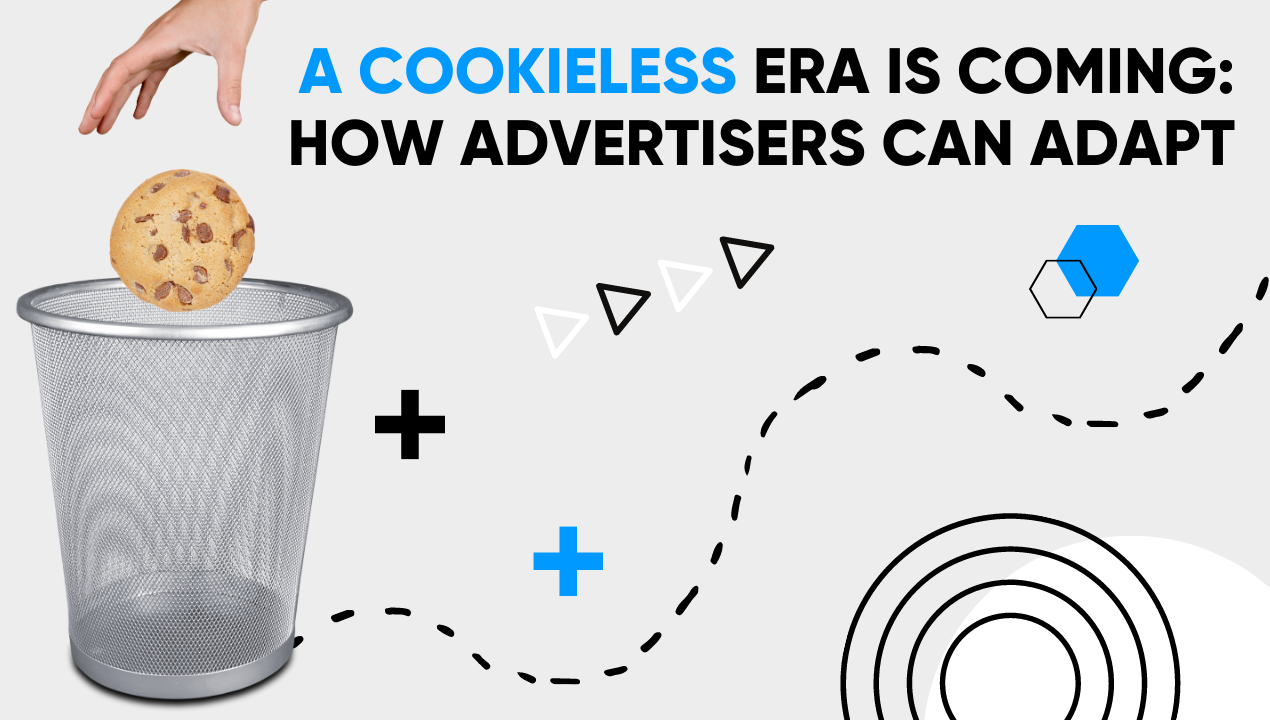 A cookieless era is coming: how advertisers can adapt